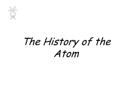 The History of the Atom.