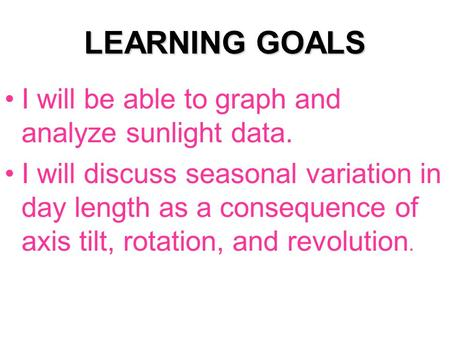 LEARNING GOALS I will be able to graph and analyze sunlight data.