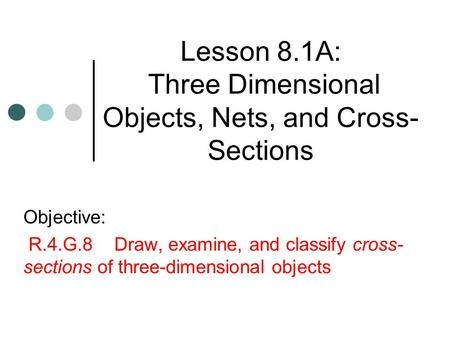 Lesson 8.1A: Three Dimensional Objects, Nets, and Cross-Sections