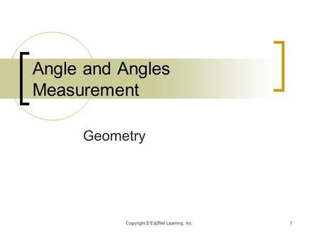 Copyright © Ed2Net Learning, Inc.1 Angle and Angles Measurement Geometry.