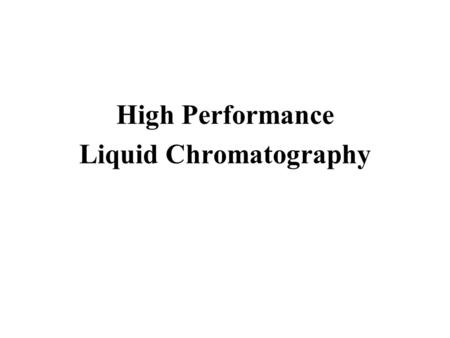 High Performance Liquid Chromatography. HPLC originally refered to: High Pressure Liquid Chromatography currently refers to: High Precision Liquid Chromatography.