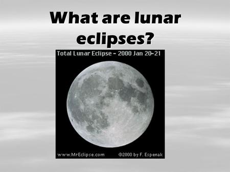 What are lunar eclipses? Shadows are…  When you walk outside on a sunny day, you can see your shadow.  A shadow is formed when an object blocks a light.