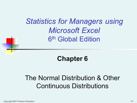 Chapter 6 The Normal Distribution & Other Continuous Distributions