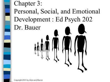 Copyright 2001 by Allyn and Bacon Chapter 3: Personal, Social, and Emotional Development : Ed Psych 202 Dr. Bauer.