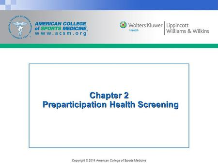 Copyright © 2014 American College of Sports Medicine Chapter 2 Preparticipation Health Screening.