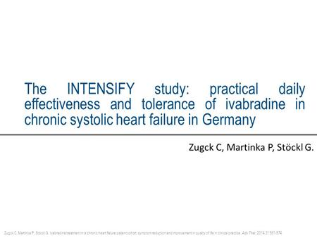 The INTENSIFY study: practical daily effectiveness and tolerance of ivabradine in chronic systolic heart failure in Germany Zugck C, Martinka P, Stöckl.