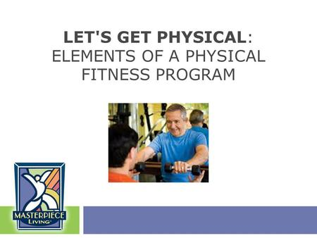LET'S GET PHYSICAL: ELEMENTS OF A PHYSICAL FITNESS PROGRAM.