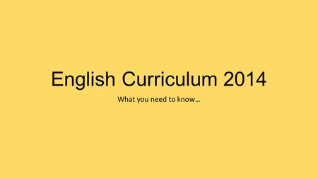 English Curriculum 2014 What you need to know…. What has changed? Curriculum organised in 'stages': EYFS, KS1, Lower KS2 (Y3/4) and Upper KS2 (Y5/6) Except.