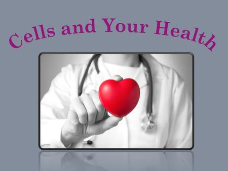 Cells and Your Health.