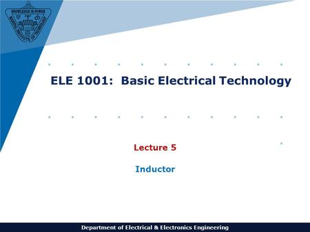 Department of Electrical & Electronics Engineering ELE 1001: Basic Electrical Technology Lecture 5 Inductor.