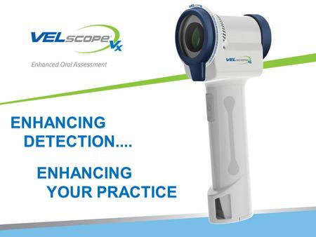 ENHANCING DETECTION.... YOUR PRACTICE.