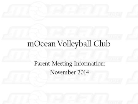 MOcean Volleyball Club Parent Meeting Information: November 2014.