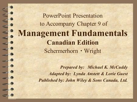 PowerPoint Presentation to Accompany Chapter 9 of Management Fundamentals Canadian Edition Schermerhorn  Wright Prepared by:	Michael K. McCuddy Adapted.