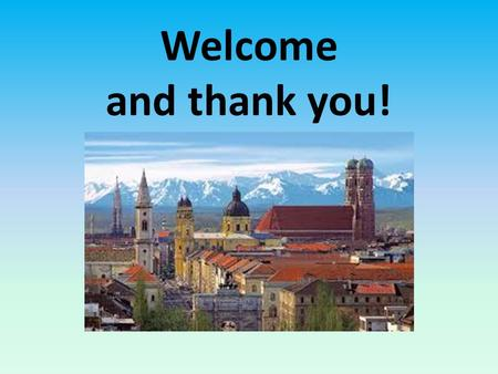 Welcome and thank you!. MFL - HISTORY TRIP TO MUNICH 2015 3 rd JULY - 6 th JULY Mr Stokes Mrs Caldwell.