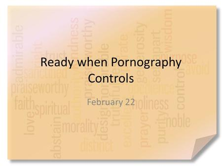 Ready when Pornography Controls February 22. Think About It … What is the purpose of a recipe card? What happens when you omit a step or an ingredient?