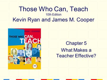 Those Who Can, Teach 10th Edition Kevin Ryan and James M. Cooper