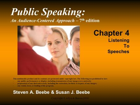 Copyright © Allyn & Bacon 2009 Public Speaking: An Audience-Centered Approach – 7 th edition Chapter 4 Listening To Speeches This multimedia product and.