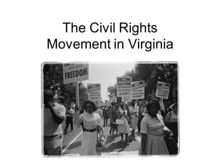 The Civil Rights Movement in Virginia Civil Rights – the privileges that you enjoy as a citizen. These include rights such as voting and equal opportunity.
