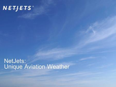 "1 NetJets: Unique Aviation Weather. 2 NETJETS ""Executive Jet"" began as a charter company in 1964 The Fractional Ownership concept known as NetJets began."
