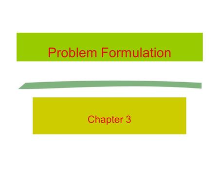 Problem Formulation Chapter 3. Problems or Opportunities? PROBLEM OPPORTUNITY.