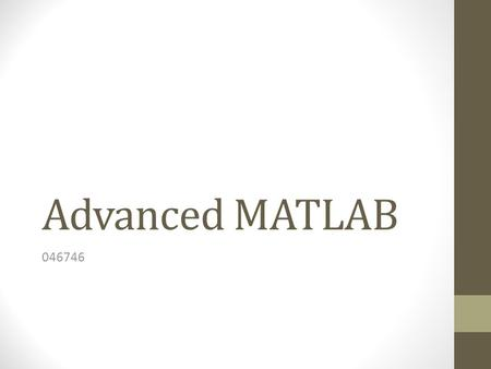 Advanced <strong>MATLAB</strong> 046746. Topics Data Types <strong>Image</strong> Representation <strong>Image</strong>/Video I/O Matrix access <strong>Image</strong> Manipulation MEX - <strong>MATLAB</strong> Executable Data Visualization.