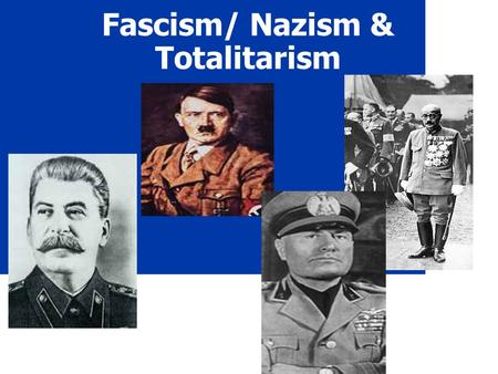 Fascism/ Nazism & Totalitarism. Fascism Extreme Militarism Loyalty to state and obedience to its leader. Extreme Nationalism 2.