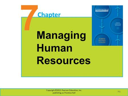7 Chapter Managing Human Resources Copyright ©2013 Pearson Education, Inc. publishing as Prentice Hall 7-1.