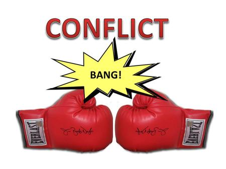 CONFLICT BANG! A conflict is a fight, argument or disagreement. A conflict is a problem because it makes people feel bad. Ask for one or two examples.