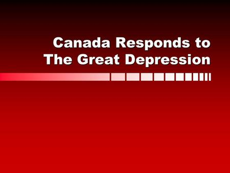 Canada Responds to The Great Depression. Social Response: Charity and Relief People coming together to treat their community members like familyPeople.