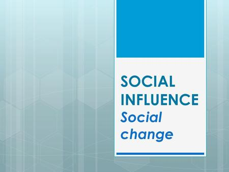 SOCIAL INFLUENCE Social change. So far in the topic... In the Social Influence topic so far we have looked at how an individual's behaviour is influenced,