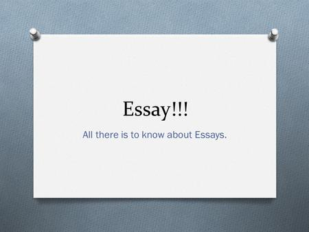 Essay!!! All there is to know about Essays.. What is an essay? O An essay is a composition with several paragraphs. O Expository essays are written to.
