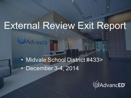 External Review Exit Report Midvale School District #433> December 3-4, 2014.