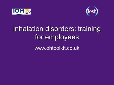 Inhalation disorders: training for employees www.ohtoolkit.co.uk.