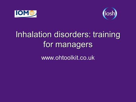 Inhalation disorders: training for managers www.ohtoolkit.co.uk.