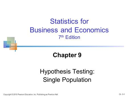 Copyright © 2010 Pearson Education, Inc. Publishing as Prentice Hall Statistics for Business and Economics 7 th Edition Chapter 9 Hypothesis Testing: Single.