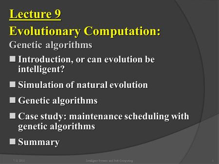 7/2/2015Intelligent Systems and Soft Computing1 Lecture 9 Evolutionary Computation: Genetic algorithms Introduction, or can evolution be intelligent? Introduction,