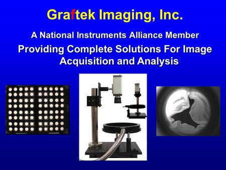 Graftek Imaging, Inc. A National Instruments Alliance Member Providing Complete Solutions For Image Acquisition and Analysis.