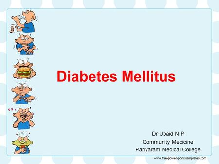 Diabetes Mellitus Dr Ubaid N P Community Medicine Pariyaram Medical College.