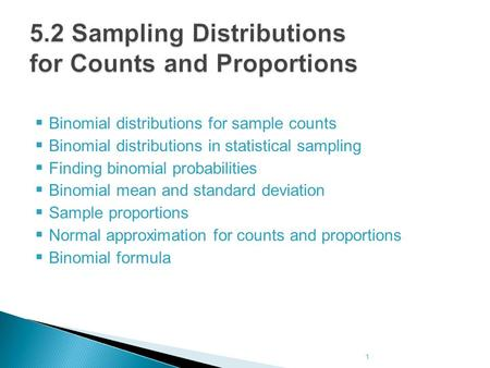  Binomial distributions for sample counts  Binomial distributions in statistical sampling  Finding binomial probabilities  Binomial mean and standard.