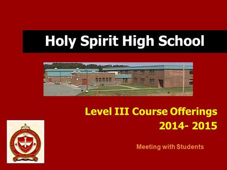 Holy Spirit High School Level III Course Offerings 2014- 2015 Meeting with Students.