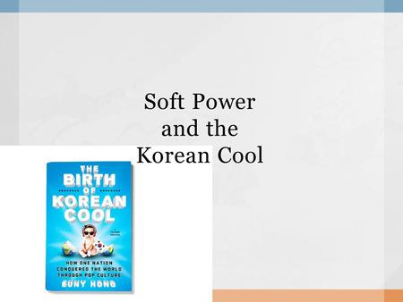 Soft Power and the Korean Cool. Definition of Power  Hard power plays an important role for international relations.  A → B (to make B do what A wants)