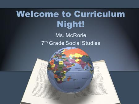 Welcome to Curriculum Night! Ms. McRorie 7 th Grade Social Studies.