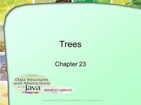 Trees Chapter 23 Copyright ©2012 by Pearson Education, Inc. All rights reserved.