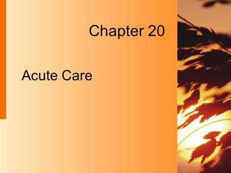 Acute Care Chapter 20. 20-2 Copyright 2004 by Delmar Learning, a division of Thomson Learning, Inc. Acute Care  A type of nursing, as well as the place.
