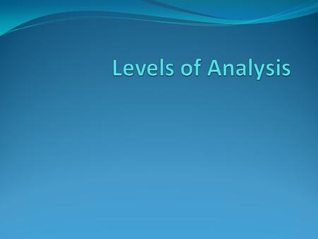 Levels of Analysis.