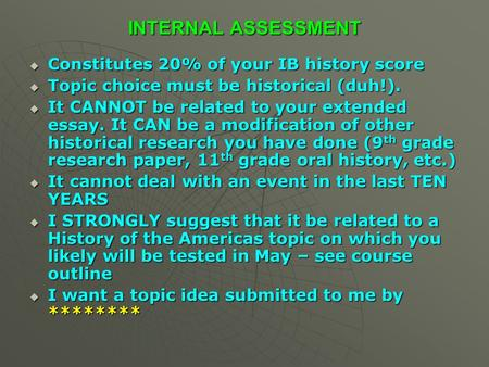 INTERNAL ASSESSMENT Constitutes 20% of your IB history score