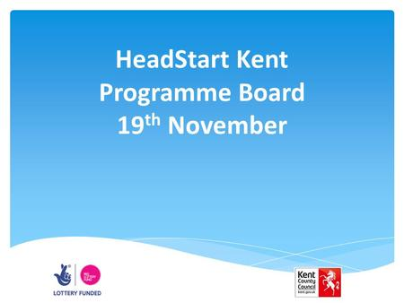 HeadStart Kent Programme Board 19 th November. 1 Introductions, Video and Approval of Minutes www.<strong>youtube</strong>.com/watch?v=zLYECIjmnQs www.<strong>youtube</strong>.com/watch?v=zLYECIjmnQs.