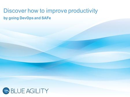 Discover how to improve productivity by going DevOps and SAFe.