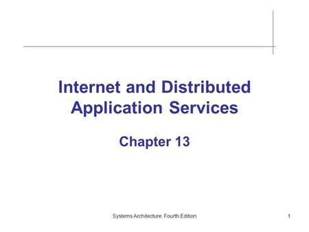Systems Architecture, Fourth Edition1 Internet and Distributed Application Services Chapter 13.