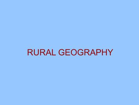 RURAL GEOGRAPHY. Classifying Economic Activities Primary activities –Hunting and gathering –Farming –Livestock herding, fishing, forestry, and lumbering.